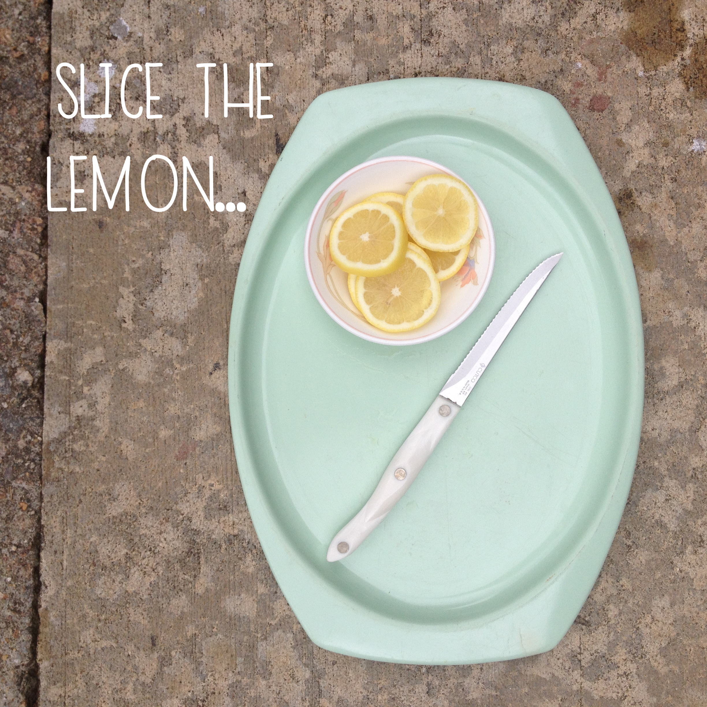Slice the lemon